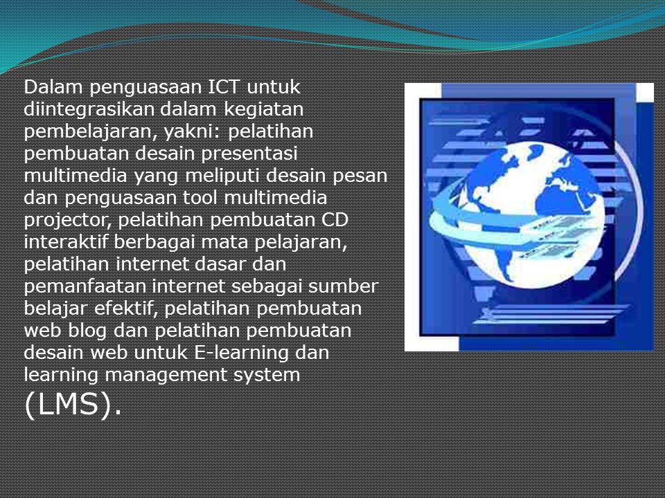 Dalam penguasaan ICT untuk diintegrasikan dalam kegiatan pembelajaran, yakni: pelatihan pembuatan desain presentasi multimedia yang meliputi desain pe