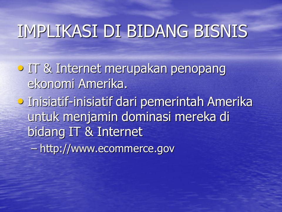 IMPLIKASI DI BIDANG BISNIS IT & Internet merupakan penopang ekonomi Amerika.