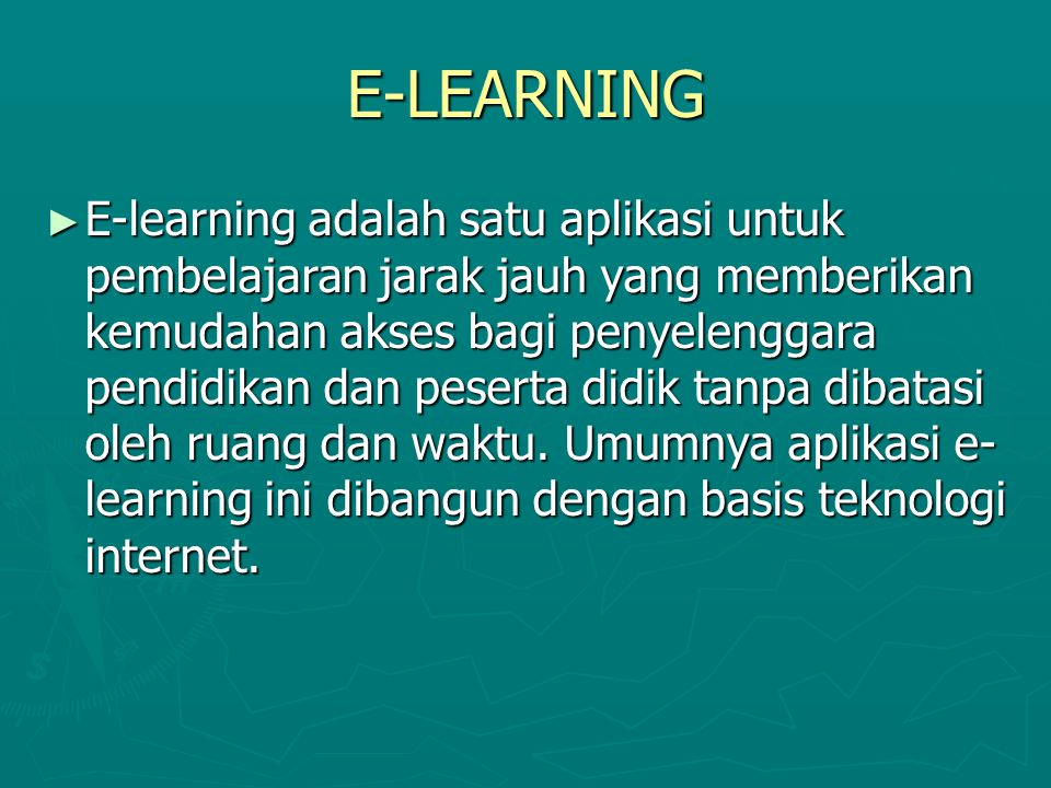 MANFAAT E-LEARNING ► dimungkinkan terjadinya distribusi pendidikan ke semua penjuru tanah air dengan kapasitas daya tampung yang tidak terbatas karena tidak memerlukan ruang kelas.