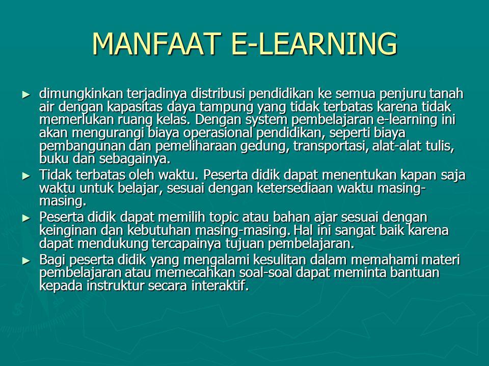 MANFAAT E-LEARNING ► dimungkinkan terjadinya distribusi pendidikan ke semua penjuru tanah air dengan kapasitas daya tampung yang tidak terbatas karena