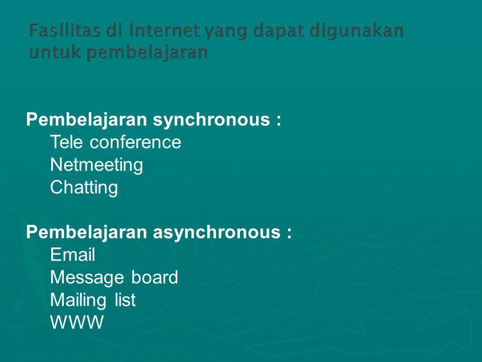 Pembelajaran synchronous : Tele conference Netmeeting Chatting Pembelajaran asynchronous : Email Message board Mailing list WWW