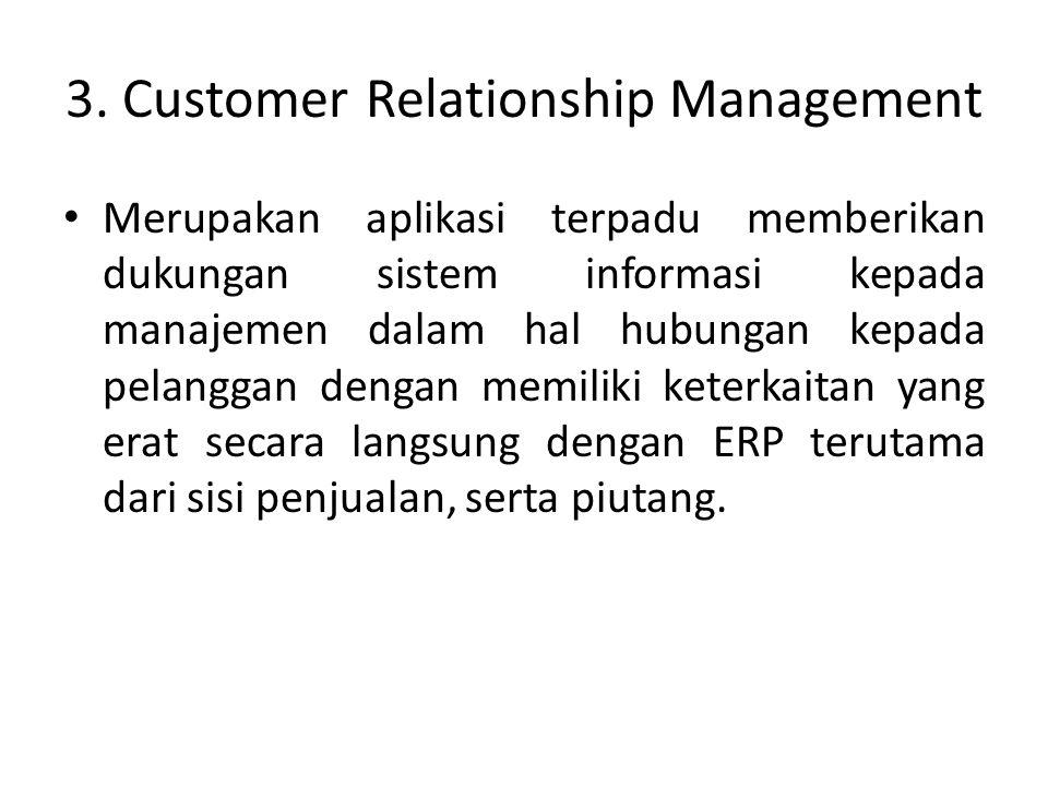 3. Customer Relationship Management Merupakan aplikasi terpadu memberikan dukungan sistem informasi kepada manajemen dalam hal hubungan kepada pelangg