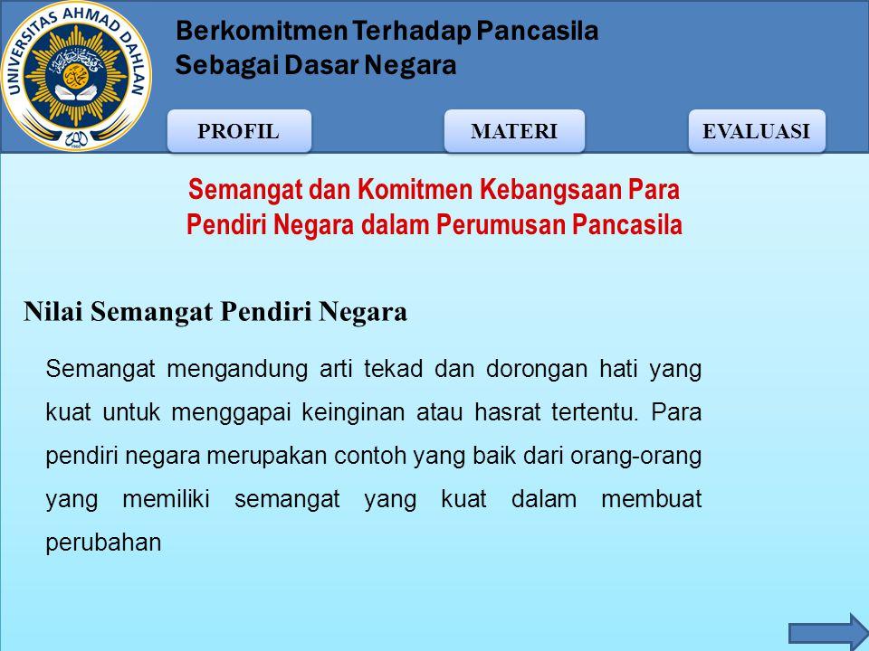 Berkomitmen Terhadap Pancasila Sebagai Dasar Negara MATERI PROFIL EVALUASI Ir. Soekarno berpidato pada tanggal 1 Juni 1945 Dasar negara Indonesia merd