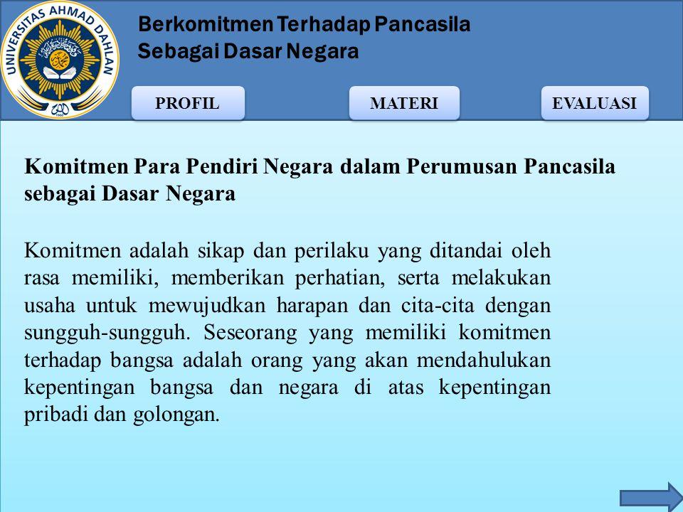 Berkomitmen Terhadap Pancasila Sebagai Dasar Negara MATERI PROFIL EVALUASI Jiwa patriotisme telah tampak dalam sejarah perjuangan bangsa Indonesia, an