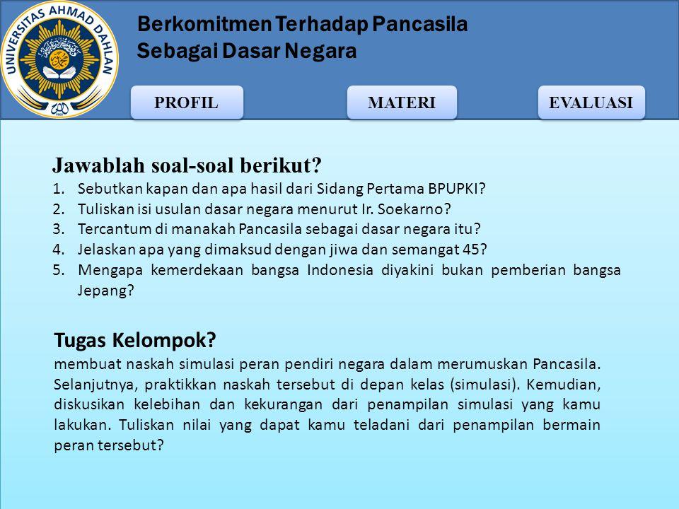 Berkomitmen Terhadap Pancasila Sebagai Dasar Negara MATERI PROFIL EVALUASI  Adanya rasa memiliki terhadap bangsa Indonesia Pendiri negara dalam merum