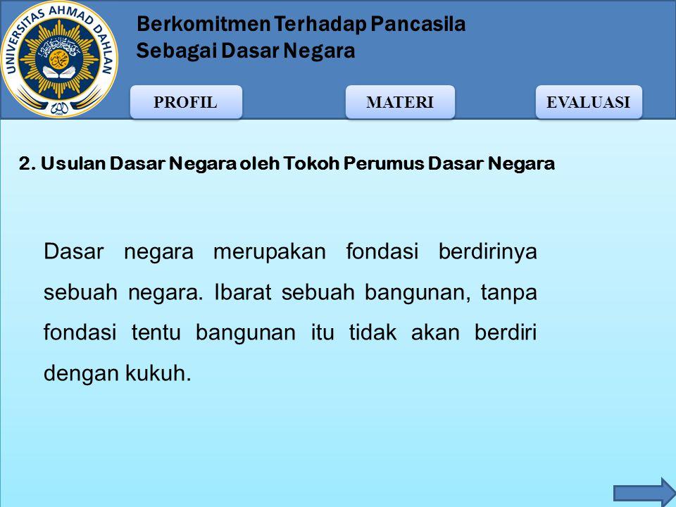Berkomitmen Terhadap Pancasila Sebagai Dasar Negara MATERI PROFIL EVALUASI BPUPKI beranggotakan 62 orang yang terdiri atas tokoh-tokoh bangsa Indonesi