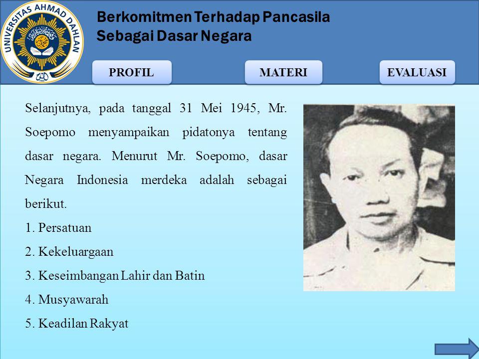 Berkomitmen Terhadap Pancasila Sebagai Dasar Negara MATERI PROFIL EVALUASI Asas dan dasar Indonesia merdeka secara tertulis menurut Mr. Mohammad Yamin