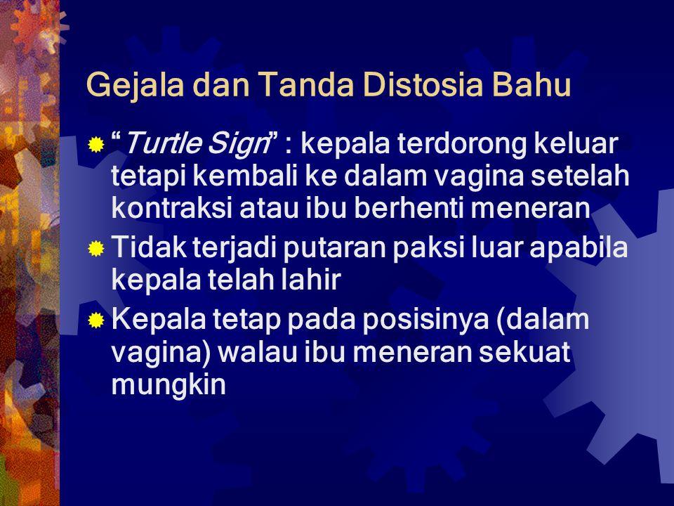 "Gejala dan Tanda Distosia Bahu  ""Turtle Sign"" : kepala terdorong keluar tetapi kembali ke dalam vagina setelah kontraksi atau ibu berhenti meneran "