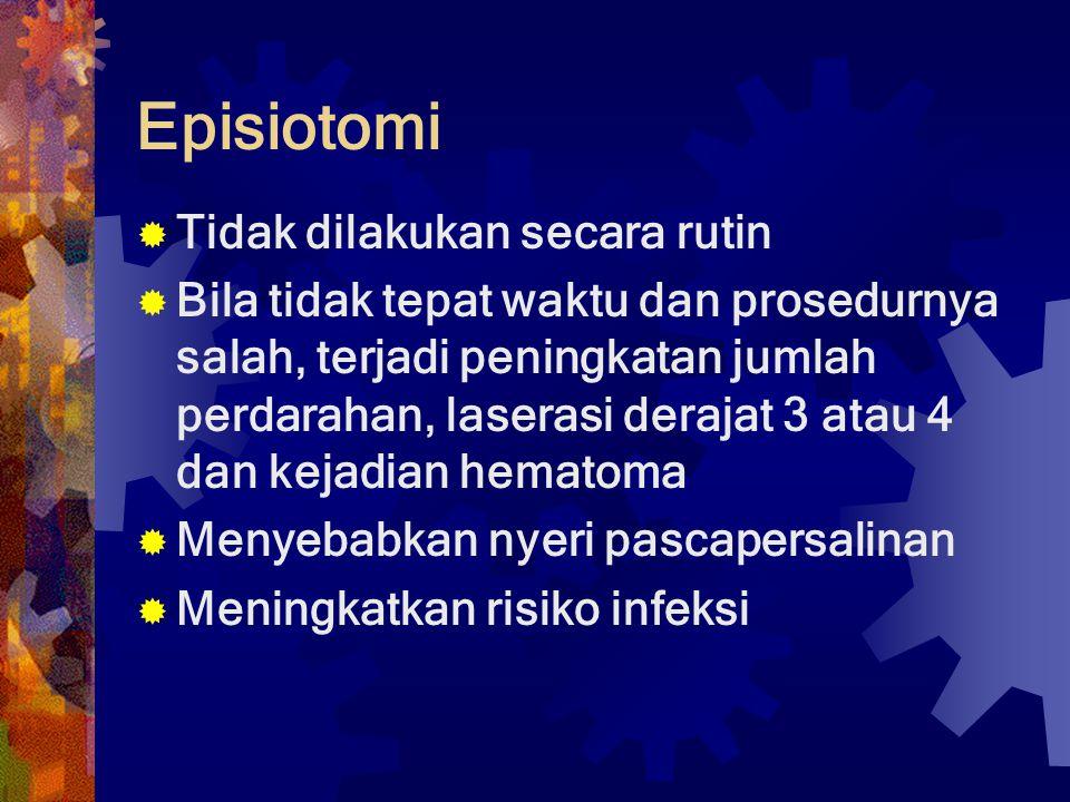 Episiotomi  Tidak dilakukan secara rutin  Bila tidak tepat waktu dan prosedurnya salah, terjadi peningkatan jumlah perdarahan, laserasi derajat 3 at