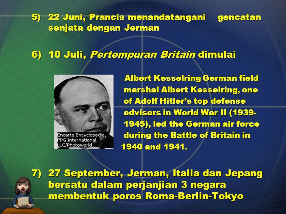 3) 10 Juni, Italia mengumumkan perang kepada Inggris dan perang kepada Inggris dan Prancis Prancis 4) 13 Juni, Paris jatuh ke tangan Jerman, Prancis menyerah dan Jerman, Prancis menyerah dan daerahnya dibagi 2 yaitu daerahnya dibagi 2 yaitu bagian utara dikuasai Jerman dan bagian selatan dikuasai bagian utara dikuasai Jerman dan bagian selatan dikuasai Jendral Henry Philippe Petain.