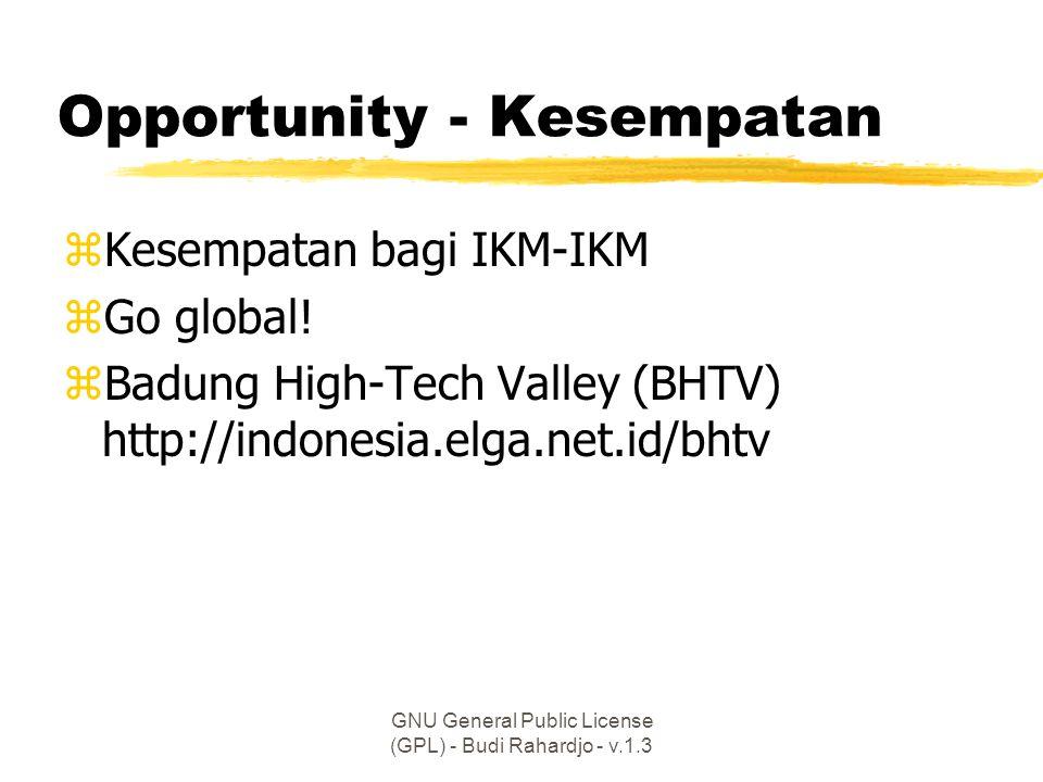 GNU General Public License (GPL) - Budi Rahardjo - v.1.3 Opportunity - Kesempatan zKesempatan bagi IKM-IKM zGo global! zBadung High-Tech Valley (BHTV)