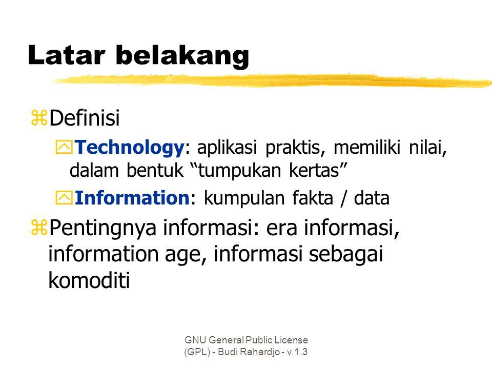 """GNU General Public License (GPL) - Budi Rahardjo - v.1.3 Latar belakang zDefinisi yTechnology: aplikasi praktis, memiliki nilai, dalam bentuk """"tumpuka"""
