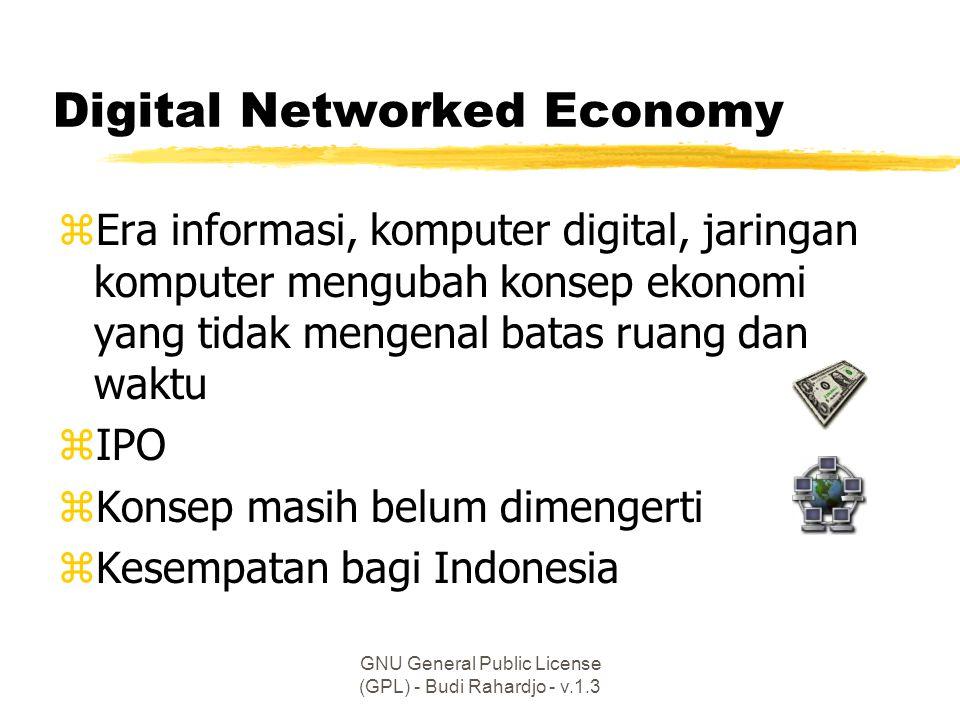 GNU General Public License (GPL) - Budi Rahardjo - v.1.3 Digital Networked Economy zEra informasi, komputer digital, jaringan komputer mengubah konsep ekonomi yang tidak mengenal batas ruang dan waktu zIPO zKonsep masih belum dimengerti zKesempatan bagi Indonesia