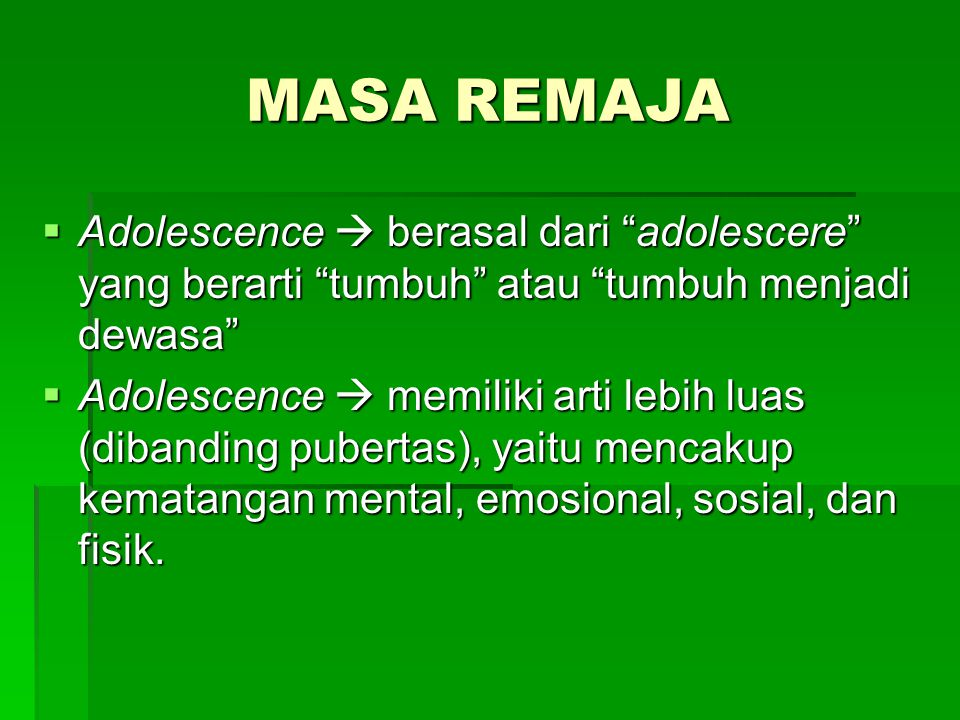 """MASA REMAJA  Adolescence  berasal dari """"adolescere"""" yang berarti """"tumbuh"""" atau """"tumbuh menjadi dewasa""""  Adolescence  memiliki arti lebih luas (dib"""