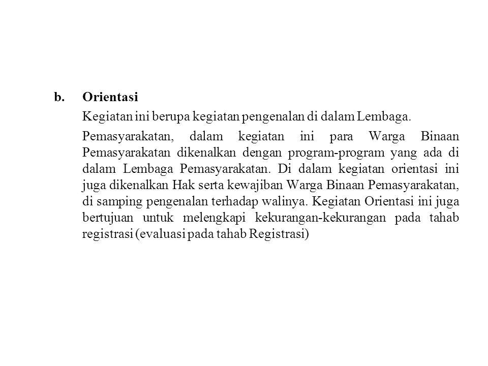 b.Orientasi Kegiatan ini berupa kegiatan pengenalan di dalam Lembaga.