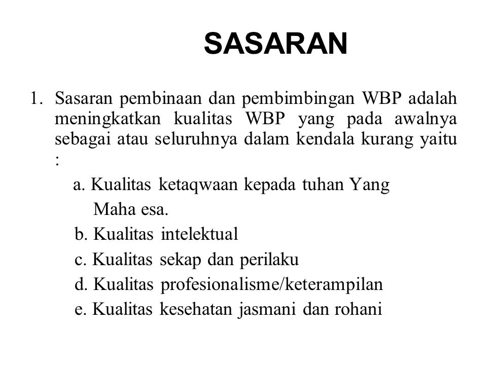 SASARAN 1.Sasaran pembinaan dan pembimbingan WBP adalah meningkatkan kualitas WBP yang pada awalnya sebagai atau seluruhnya dalam kendala kurang yaitu : a.