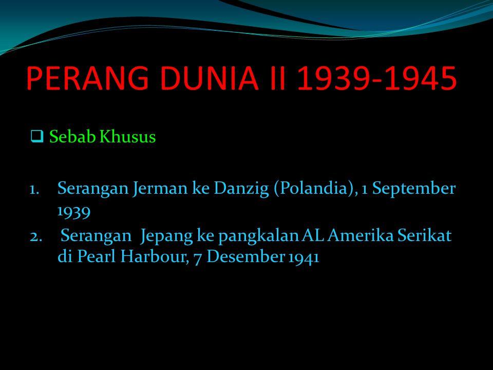PERANG DUNIA II 1939-1945  Sebab Khusus 1.