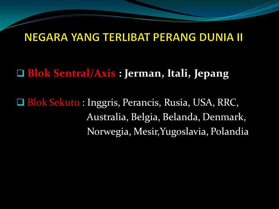  Blok Sentral/Axis : Jerman, Itali, Jepang  Blok Sekutu : Inggris, Perancis, Rusia, USA, RRC, Australia, Belgia, Belanda, Denmark, Norwegia, Mesir,Yugoslavia, Polandia