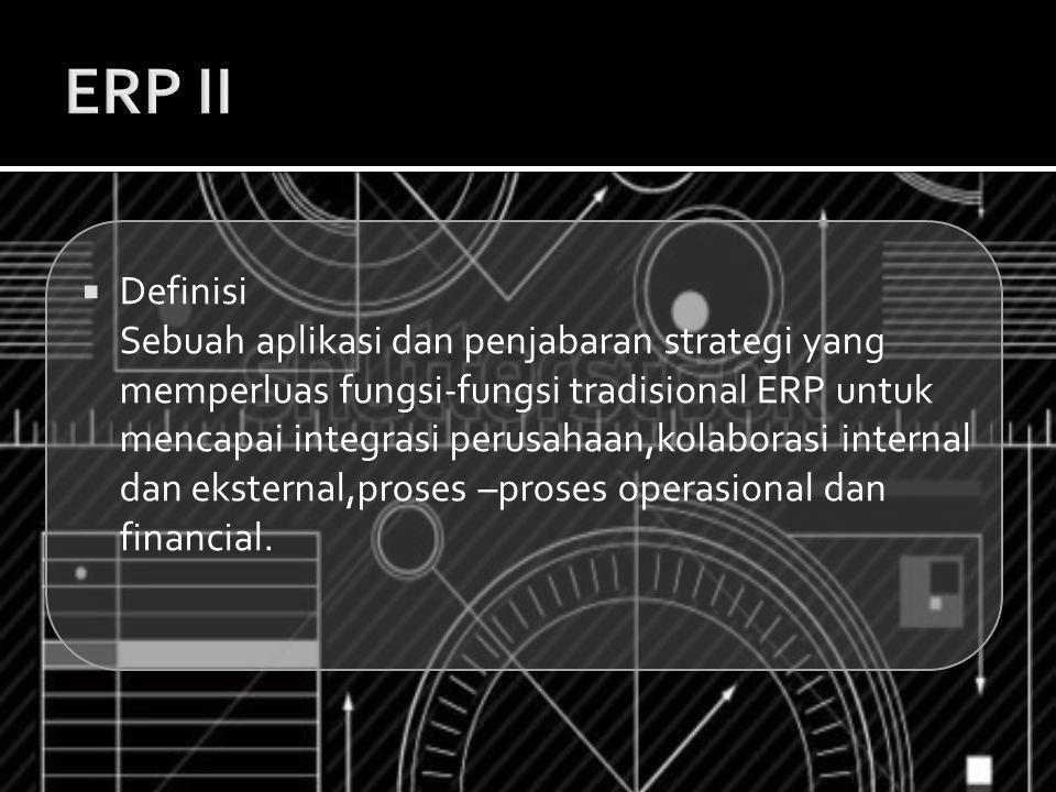  Definisi Sebuah aplikasi dan penjabaran strategi yang memperluas fungsi-fungsi tradisional ERP untuk mencapai integrasi perusahaan,kolaborasi intern