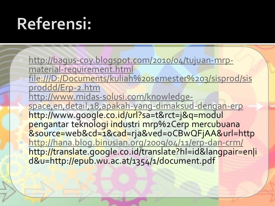  http://bagus-coy.blogspot.com/2010/04/tujuan-mrp- material-requirement.html http://bagus-coy.blogspot.com/2010/04/tujuan-mrp- material-requirement.h