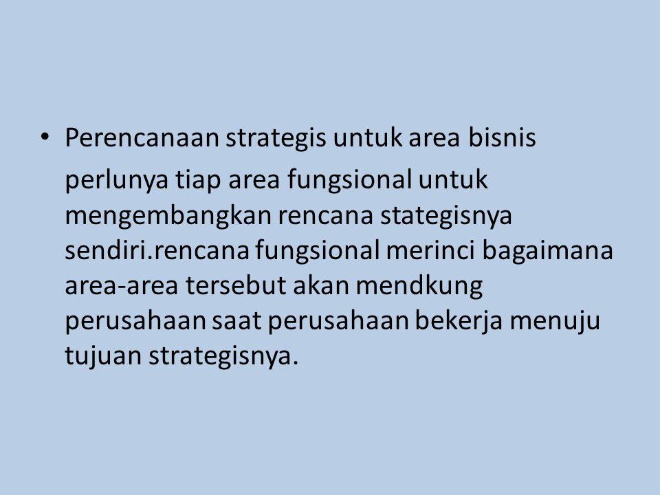Perencanaan strategis untuk area bisnis perlunya tiap area fungsional untuk mengembangkan rencana stategisnya sendiri.rencana fungsional merinci bagaimana area-area tersebut akan mendkung perusahaan saat perusahaan bekerja menuju tujuan strategisnya.