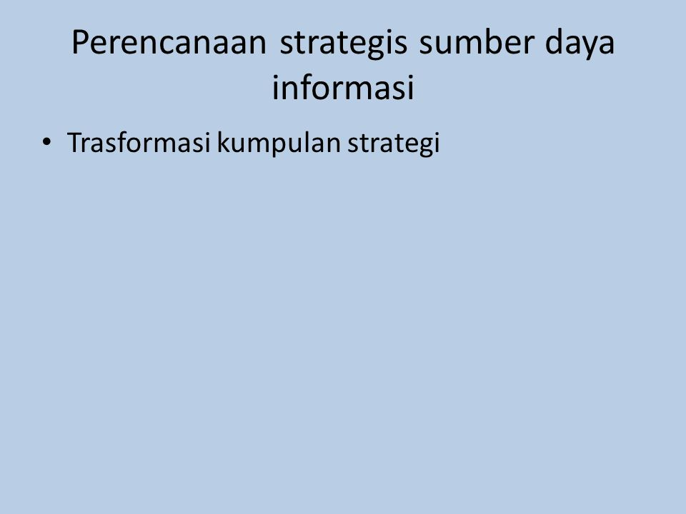 Perencanaan strategis sumber daya informasi Trasformasi kumpulan strategi