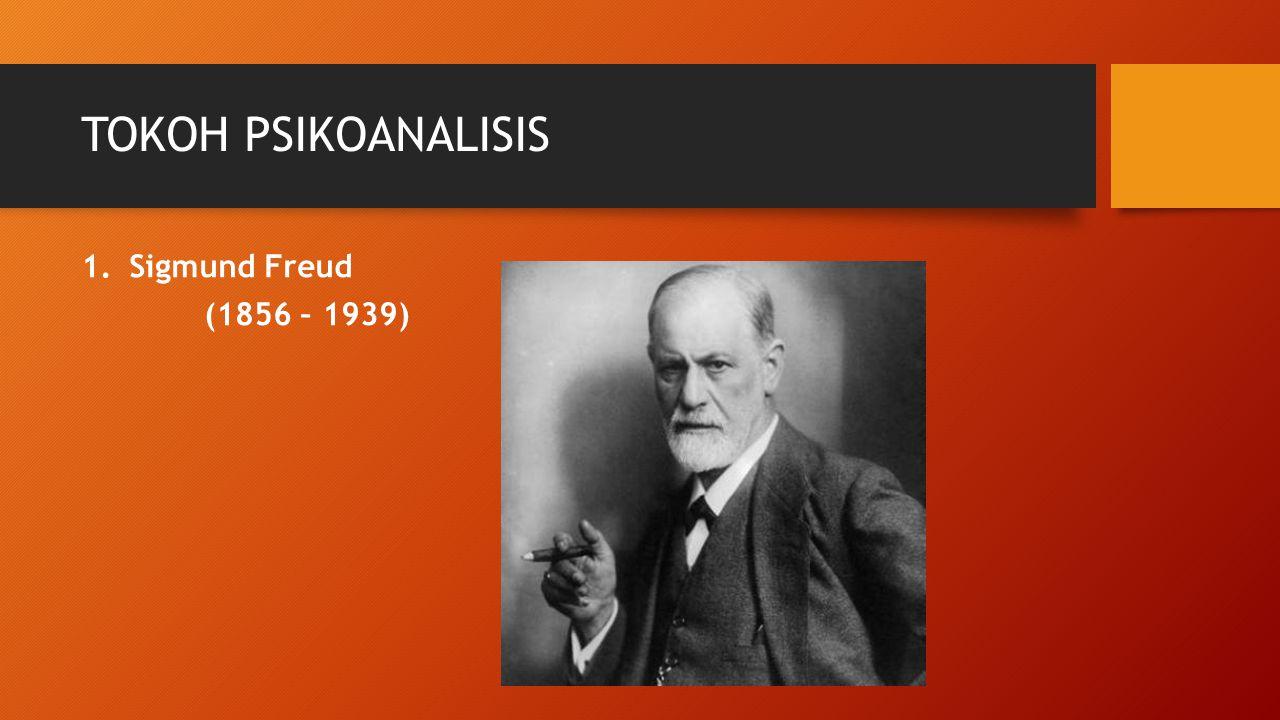 TOKOH PSIKOANALISIS 1.Sigmund Freud (1856 – 1939)