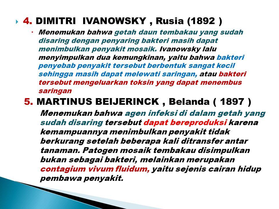  4. DIMITRI IVANOWSKY, Rusia (1892 )  Menemukan bahwa getah daun tembakau yang sudah disaring dengan penyaring bakteri masih dapat menimbulkan penya
