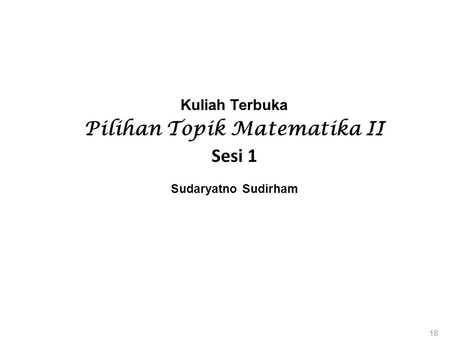 Kuliah Terbuka Pilihan Topik Matematika II Sesi 1 Sudaryatno Sudirham 18