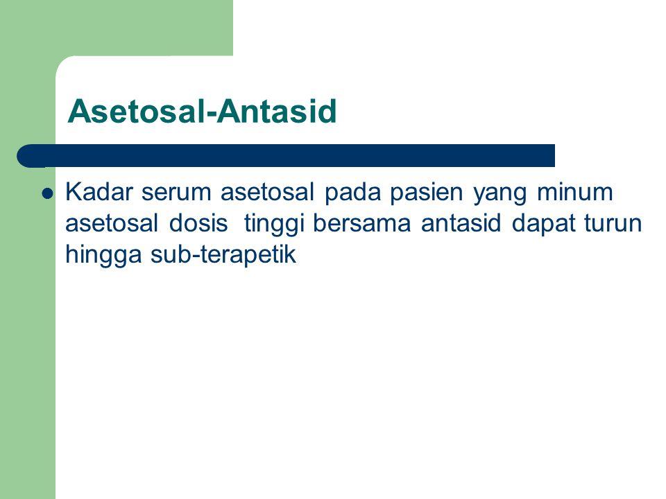 Asetosal-Antasid Kadar serum asetosal pada pasien yang minum asetosal dosis tinggi bersama antasid dapat turun hingga sub-terapetik
