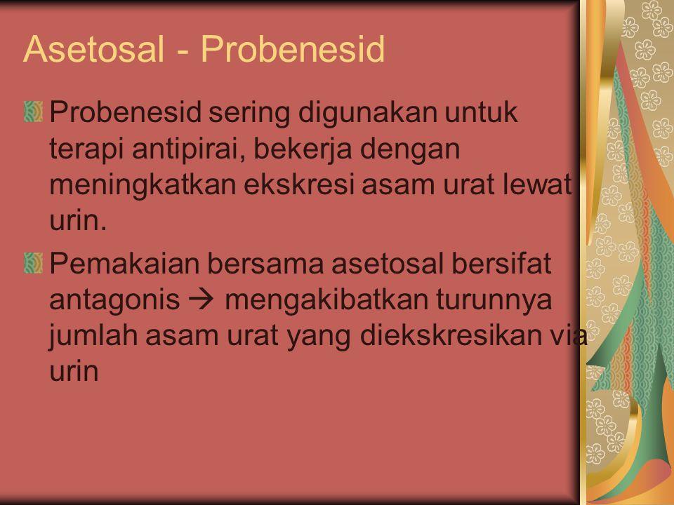 Asetosal - Probenesid Probenesid sering digunakan untuk terapi antipirai, bekerja dengan meningkatkan ekskresi asam urat lewat urin. Pemakaian bersama