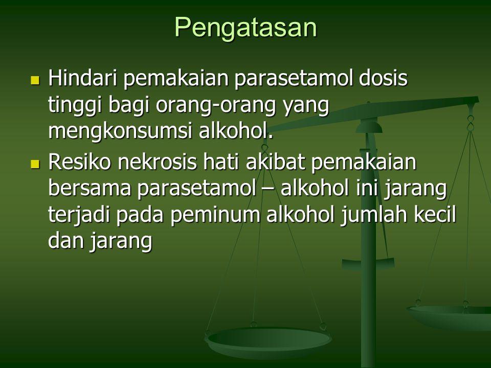 Pengatasan Hindari pemakaian parasetamol dosis tinggi bagi orang-orang yang mengkonsumsi alkohol. Hindari pemakaian parasetamol dosis tinggi bagi oran