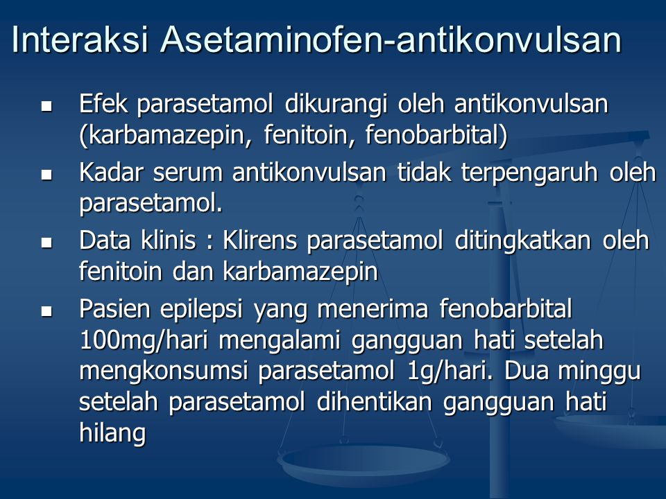 Interaksi Asetaminofen-antikonvulsan Efek parasetamol dikurangi oleh antikonvulsan (karbamazepin, fenitoin, fenobarbital) Efek parasetamol dikurangi o