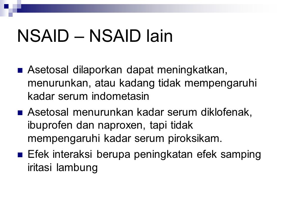 NSAID – NSAID lain Asetosal dilaporkan dapat meningkatkan, menurunkan, atau kadang tidak mempengaruhi kadar serum indometasin Asetosal menurunkan kada