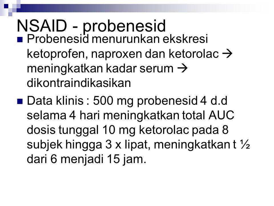 NSAID - probenesid Probenesid menurunkan ekskresi ketoprofen, naproxen dan ketorolac  meningkatkan kadar serum  dikontraindikasikan Data klinis : 50