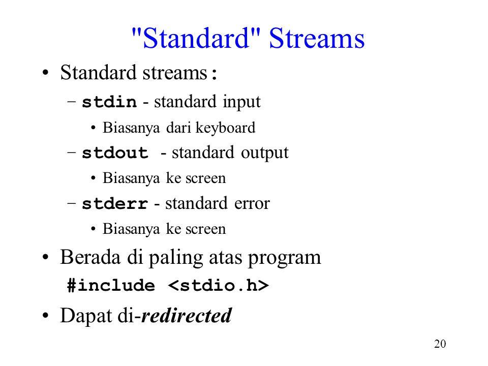 19 Streams Antrian karakter dalam pipa yg di lihat dari sisi program. Urutan karakter di atur ke dalam suatu baris. Tiap baris: –Dapat memiliki 0 atau