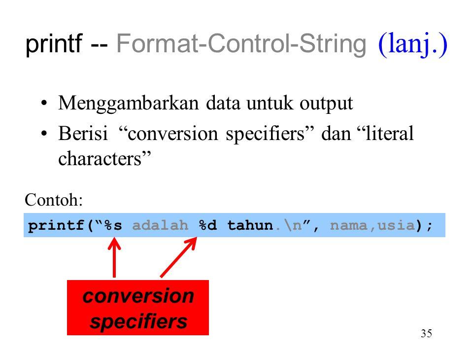 """34 Menggambarkan data untuk output Berisi """"conversion specifiers"""" dan """"literal characters"""" Contoh : printf(""""%s adalah %d tahun.\n"""", nama,usia); printf"""