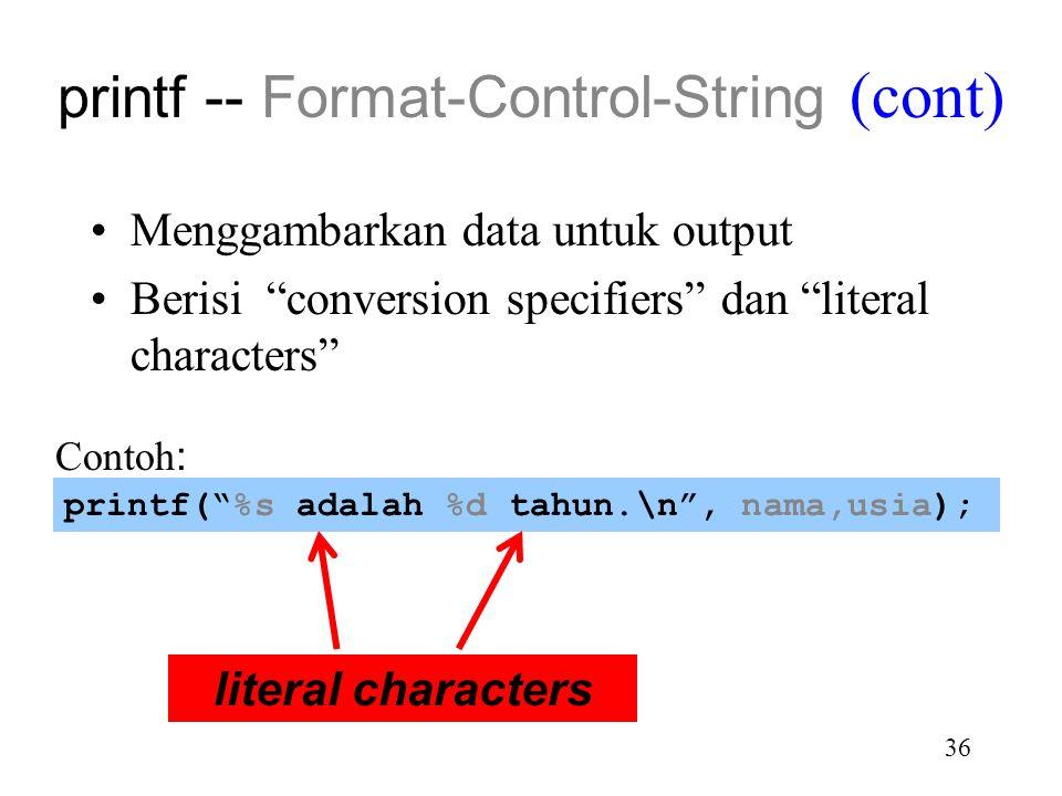 """35 Menggambarkan data untuk output Berisi """"conversion specifiers"""" dan """"literal characters"""" Contoh: printf(""""%s adalah %d tahun.\n"""", nama,usia); convers"""