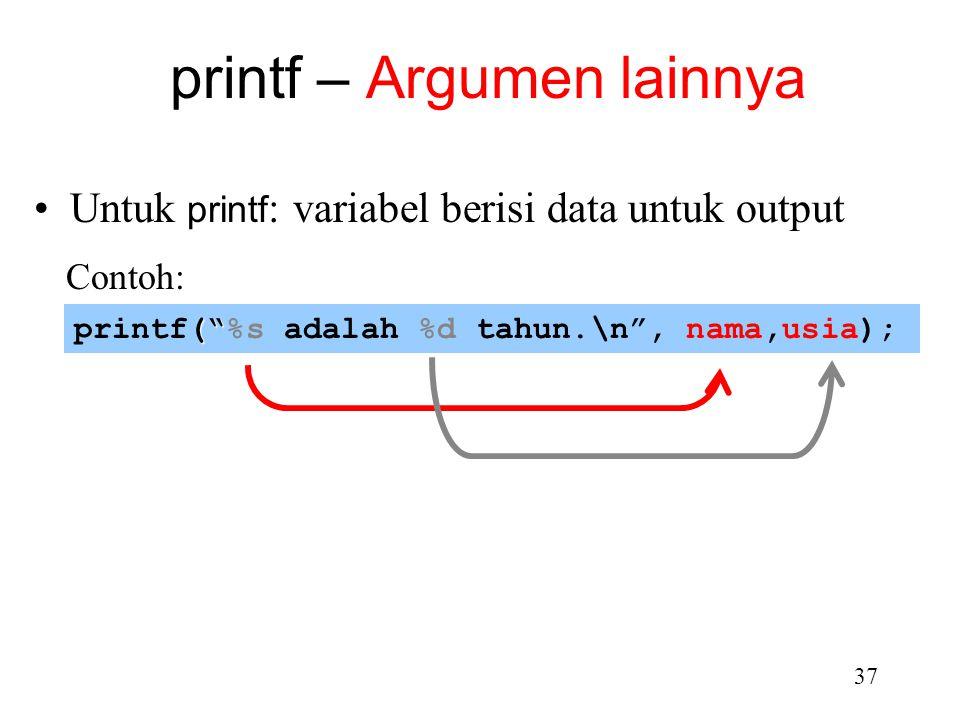 """36 printf(""""%s adalah %d tahun.\n"""", nama,usia); literal characters Menggambarkan data untuk output Berisi """"conversion specifiers"""" dan """"literal characte"""