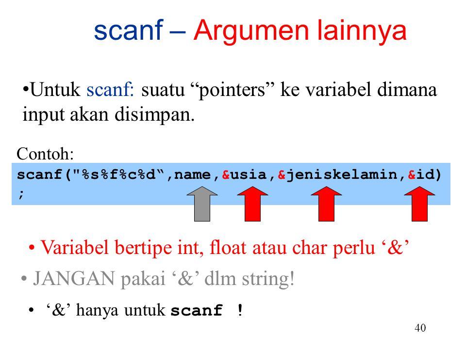 """39 Untuk scanf: suatu """"pointers"""" ke variabel dimana input akan disimpan. scanf – Argumen lainnya scanf("""
