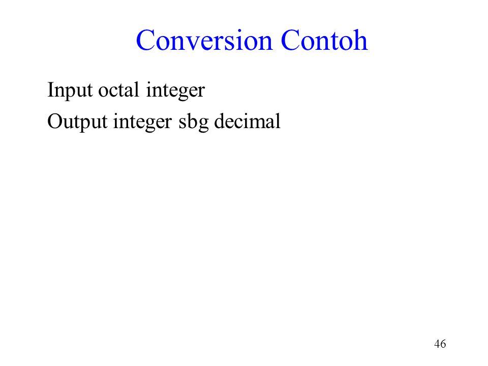 45 scanf : Conversion Specifiers (lanj.) h atau l : ditempatkan sblm conversion specifiers integer utk mengindikasikan bahwa short atau long integer m