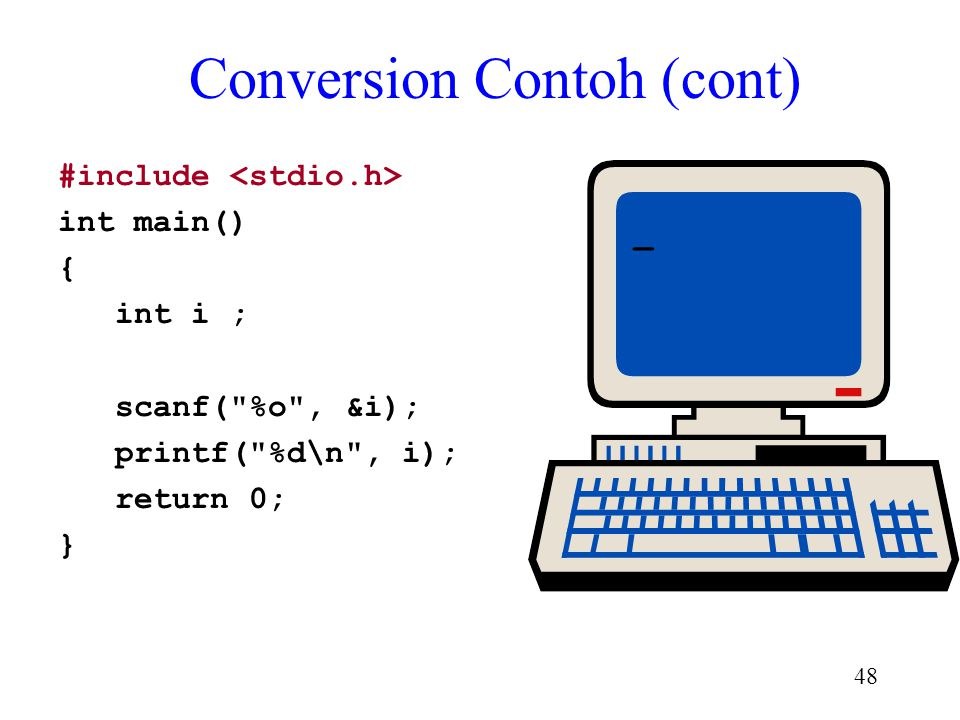 47 Conversion Contoh (cont) #include int main() { int i ; scanf(