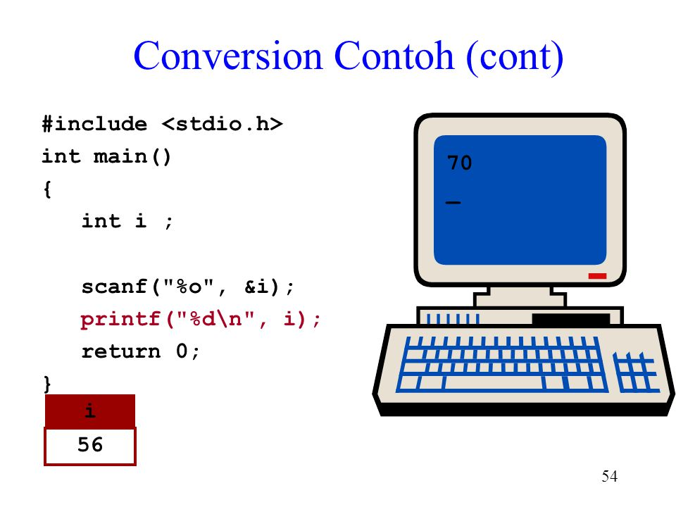 53 Conversion Contoh (cont) #include int main() { int i ; scanf(