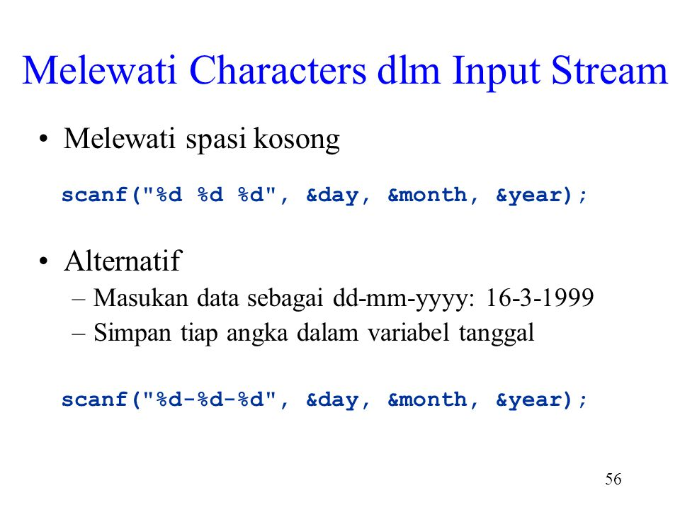 55 Conversion Contoh (cont) #include int main() { int i ; scanf(
