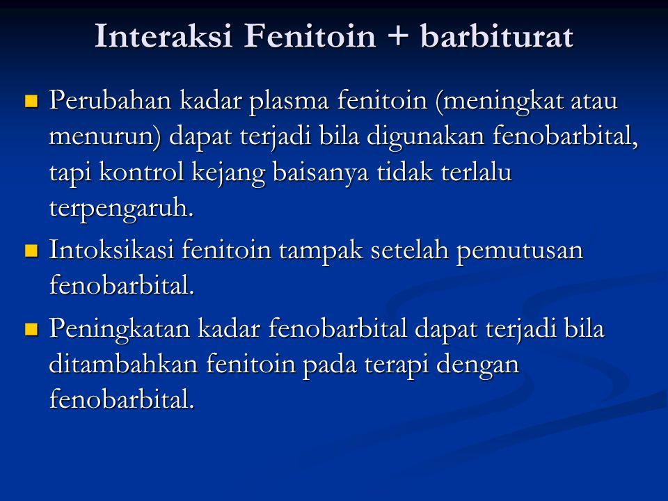 Interaksi Fenitoin + barbiturat Perubahan kadar plasma fenitoin (meningkat atau menurun) dapat terjadi bila digunakan fenobarbital, tapi kontrol kejang baisanya tidak terlalu terpengaruh.