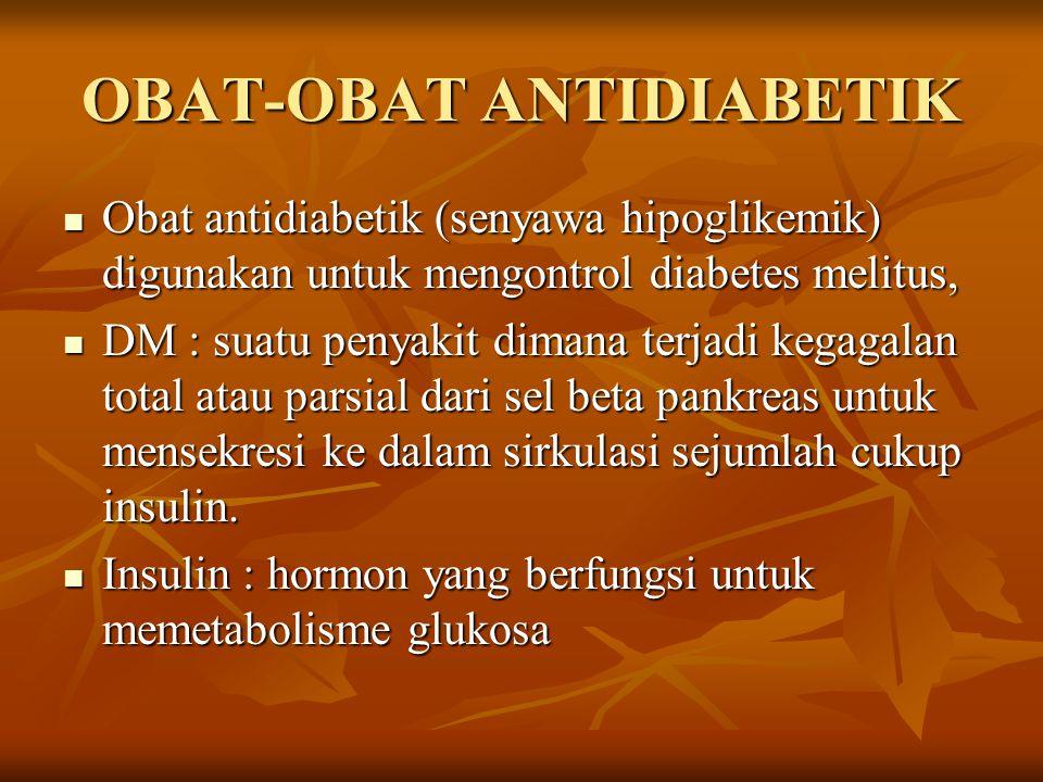 OBAT-OBAT ANTIDIABETIK Obat antidiabetik (senyawa hipoglikemik) digunakan untuk mengontrol diabetes melitus, Obat antidiabetik (senyawa hipoglikemik) digunakan untuk mengontrol diabetes melitus, DM : suatu penyakit dimana terjadi kegagalan total atau parsial dari sel beta pankreas untuk mensekresi ke dalam sirkulasi sejumlah cukup insulin.