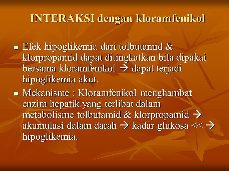 INTERAKSI dengan kloramfenikol Efek hipoglikemia dari tolbutamid & klorpropamid dapat ditingkatkan bila dipakai bersama kloramfenikol  dapat terjadi hipoglikemia akut.