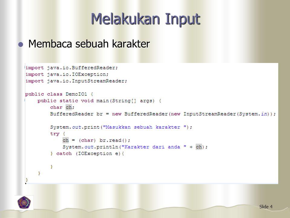 Slide 4 Melakukan Input Membaca sebuah karakter Membaca sebuah karakter