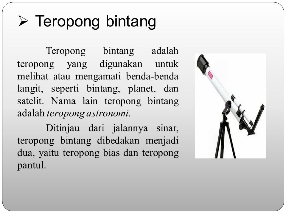 Teropong teropong adalah alat optik yang digunakan untuk melihat benda-benda yang sangat jauh agar tampak lebih dekat dan jelas. Ditinjau dari objekny