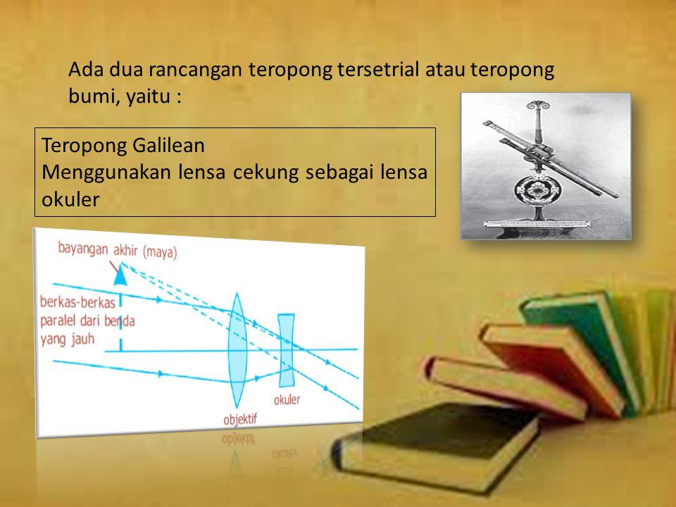 Keterangan : M : Perbesaran total pada teropong bumi f OK : Jarak fokus lensa okuler f OB : Jarak fokus lensa objektif f pb : Jarak fokus lensa pembal